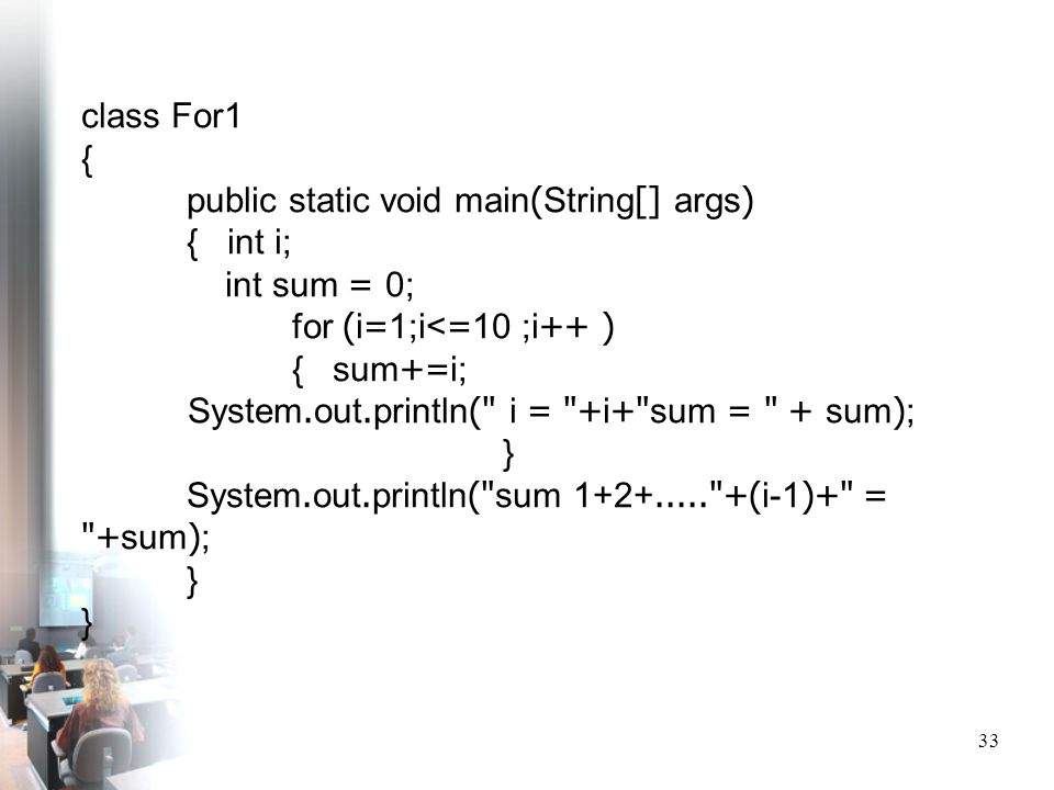 class For1 { public static void main(String[] args) { int i; int sum = 0; for (i=1;i<=10 ;i++ )